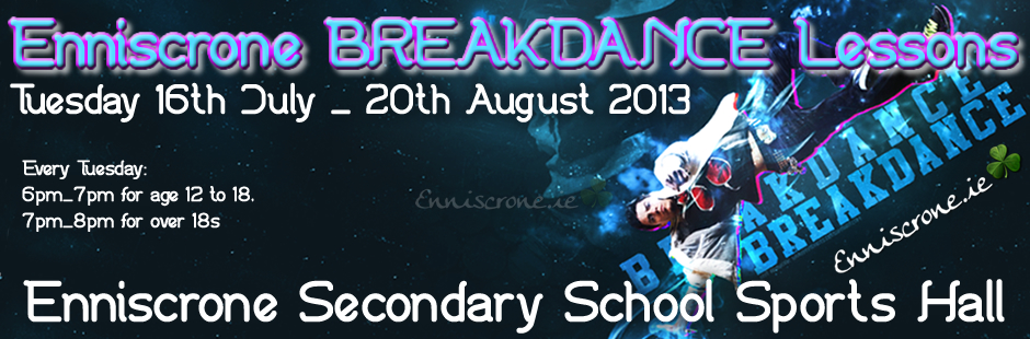 Enniscrone Break Dance Lessons - 16th July to 20th August 2013 - Enniscrone Secondary School Hall