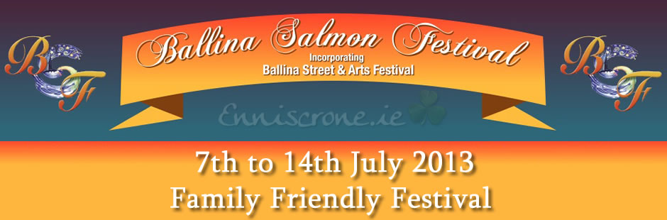 Ballina Salmon Festival - 7th to 14th of July 2013 - Ballina Co. Mayo