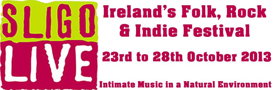 Sligo Live, Ireland's Folk, Rock & Indie Festival - 23rd to 28th of October 2013