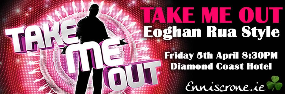 Take Me Out - Eoghan Rua Style - Friday 5th April 8:30PM - Diamond Coast Hotel Enniscrone